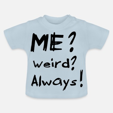 Weird Me Weird Always - Baby T-shirt