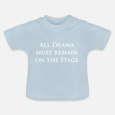 Theatre All Drama must remain on the Stage - Musical - Baby T-Shirt
