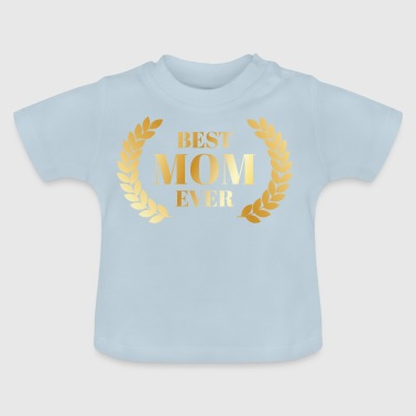 Best Mum Best Mum - Mom - Mothers Day - Mom - Gift - Baby T-Shirt