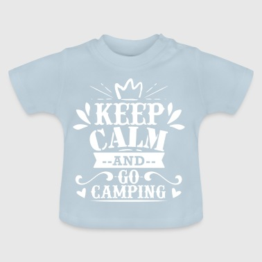 KEEP CALM AND GO CAMPING - Baby T-Shirt
