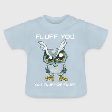 Fluff You Fluffin Fluff Funny Owl Rude - Baby T-shirt