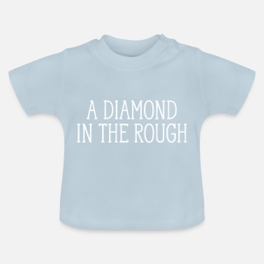 Rough A Diamond In The Rough - Baby T-Shirt
