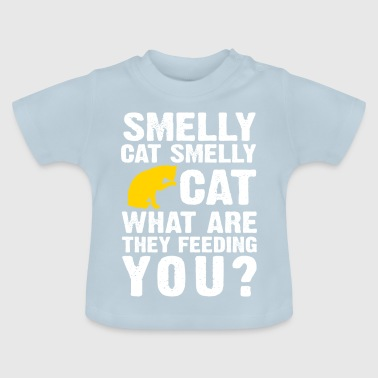 Smelly Cat Smelly Cat What Are They Feeding You - Baby T-Shirt
