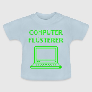 Computer Whisperer Gift IT Informatics Nerd - Baby T-Shirt