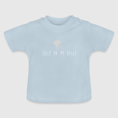 Jelly on the belly - Baby T-Shirt