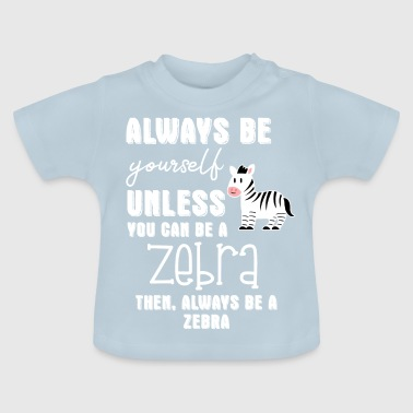 Zebra - Zebras - Zebra Finch - Be Yourself - Baby T-Shirt