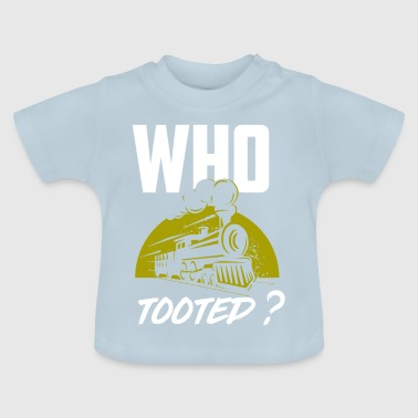 Who tooted? - Railway workers train train drivers - Baby T-Shirt