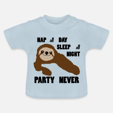 Schlafen Faultier Faultier Nur Schlafen Party Never - Baby T-Shirt