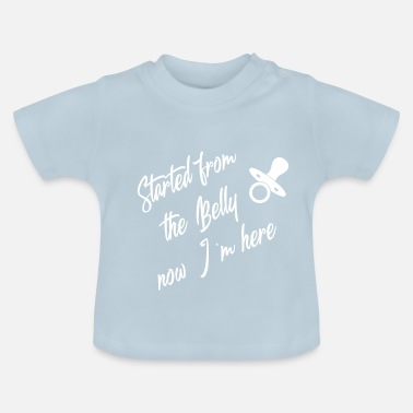 Blackpower Started from the Belly now I`m here - Baby T-Shirt