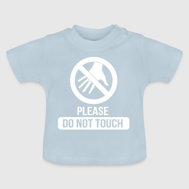 Please do not touch - Baby T-Shirt