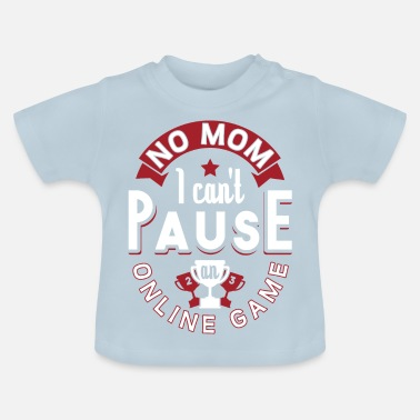 Online No Mom I Can't Pause An Online Game Gift - Baby T-Shirt