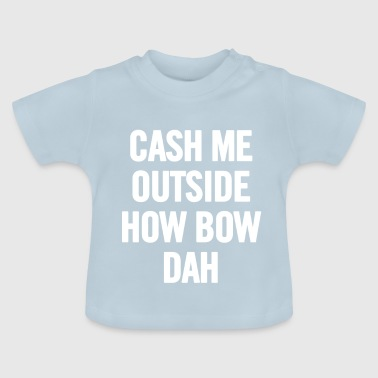 Cash Me Outside White - Baby T-Shirt