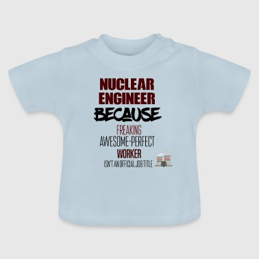 Nuclear Nuclear engineer - Baby T-Shirt