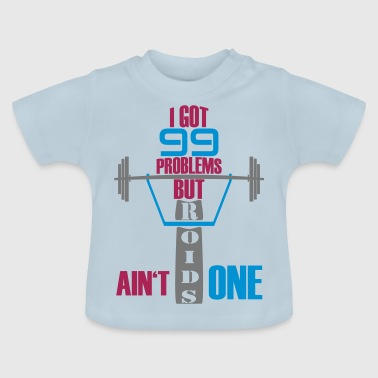 I got 99 problems but steroids is not one - Baby T-Shirt