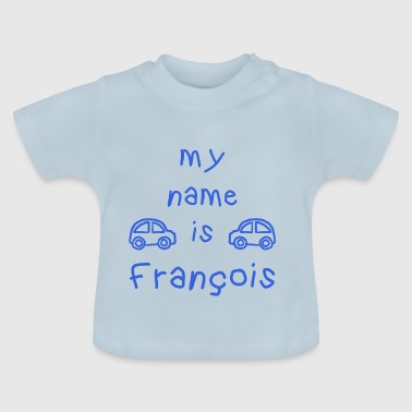 François FRANCOIS MY NAME IS - Baby-T-skjorte