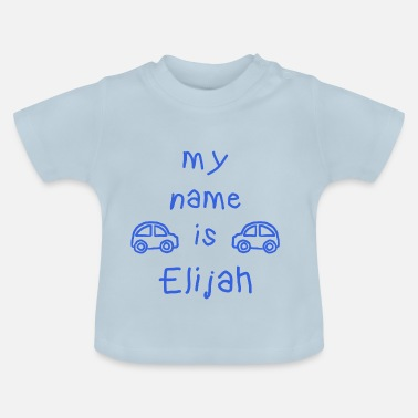 Elijah ELIJAH MY NAME IS - Baby T-Shirt