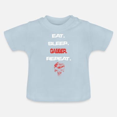 Gabber eat sleep repeat geschenk GABBER - Baby T-Shirt