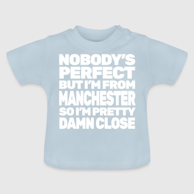 Manchester NOBODY'S PERFECT except MANCHESTER - Baby T-Shirt