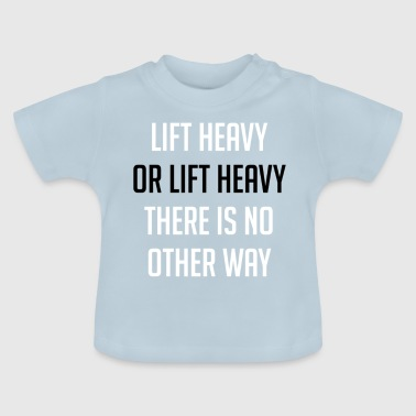 lift heavy - Baby T-Shirt