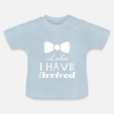 Lady Boy Ladies, i have arrived - Funny Boy babybody - Baby T-Shirt