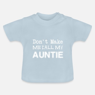 Baby Body Tante Don't make me call my Auntie - Funny Babybody - Baby T-Shirt