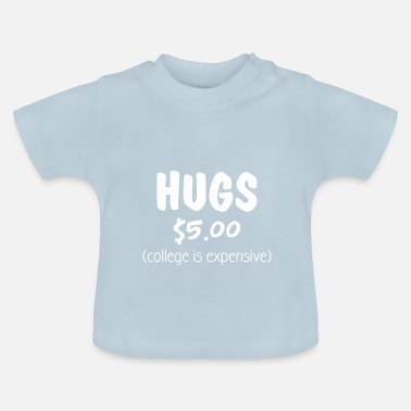 5 Dollars Hugs $ 5 (college is duur) - Funny Baby Body - Baby T-shirt