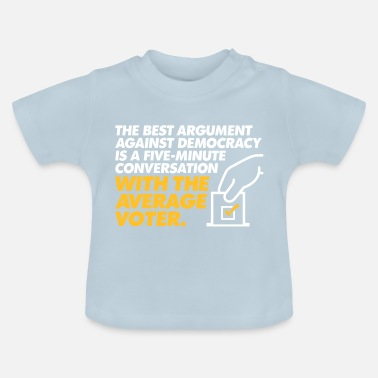 Democracy The Best Argument Against Democracy - Baby T-Shirt
