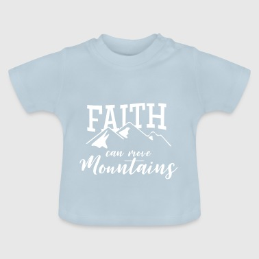 FAITH CAN MOVE MOUNTAINS! - Baby T-Shirt