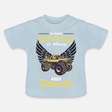 Monstertruck Monstertrucks leven zinloos - geschenk - Baby T-shirt
