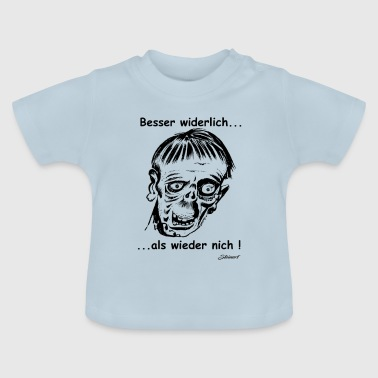 better disgusting than not again! - Baby T-Shirt