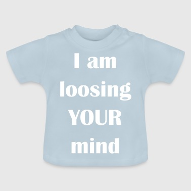 I am loosing your mind weiss - Baby T-Shirt