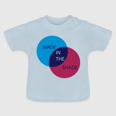 Made in the Shade - Baby T-Shirt