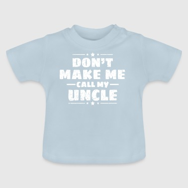 Do not force me to call my uncle Gift - Baby T-Shirt