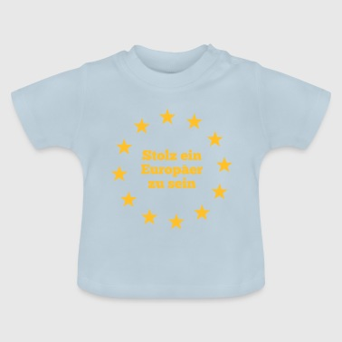 Proud to be a European - Baby T-Shirt
