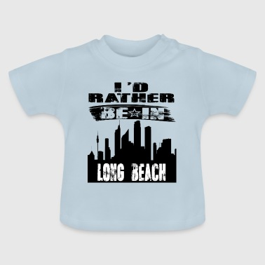 Long Beach Gift Id rather be in Long Beach - Baby T-Shirt