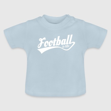 Football Is Life Football is life - Baby T-Shirt
