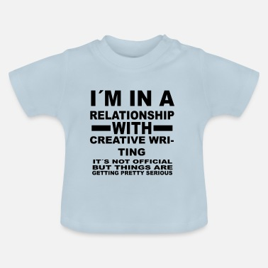 Writing relationship with CREATIVE WRITING - Baby T-Shirt