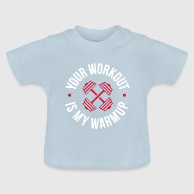 Je training is mijn warming-up-programma - Baby T-shirt