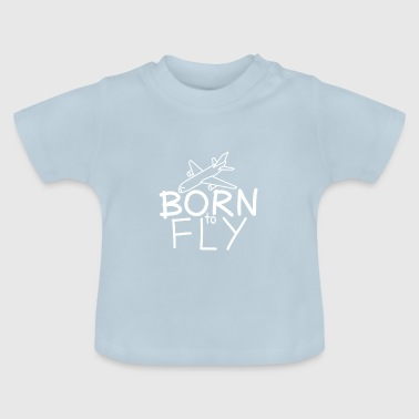 Les pilotes et les fans de l'aviation: voler Born - T-shirt Bébé