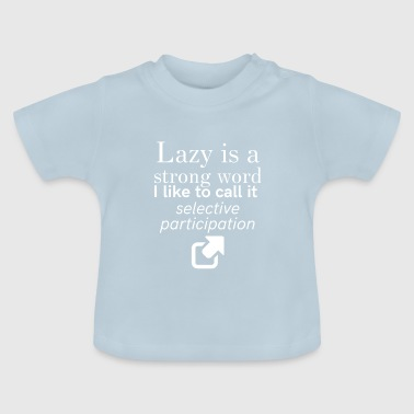 Lazy - Baby T-Shirt