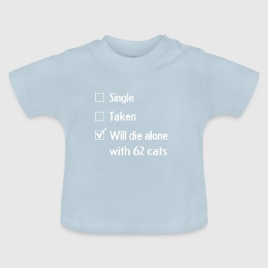 Cats Shirt, Single / Funny Quote / Cat - Baby T-Shirt