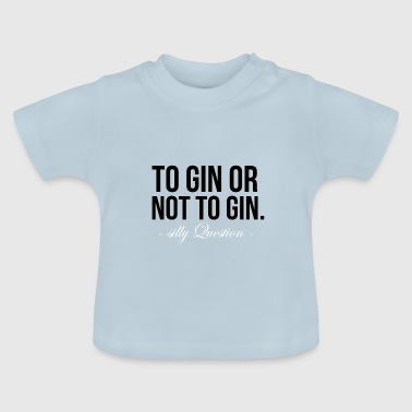 to Gin or not to Gin. Saying gift - Baby T-Shirt