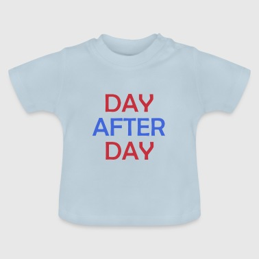 Day After Day - Baby T-Shirt