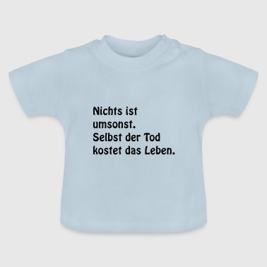 Niets is gratis - Baby T-shirt