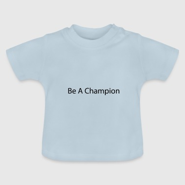 Be a champion - Baby T-Shirt