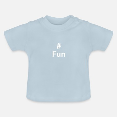 Fun #Fun - T-shirt Bébé