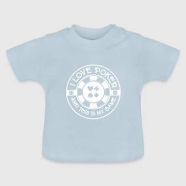 I love playing poker - Baby T-Shirt