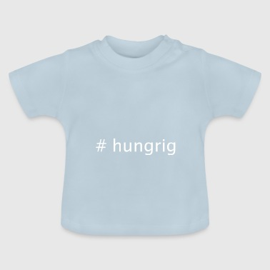 #hungrig - Baby T-Shirt