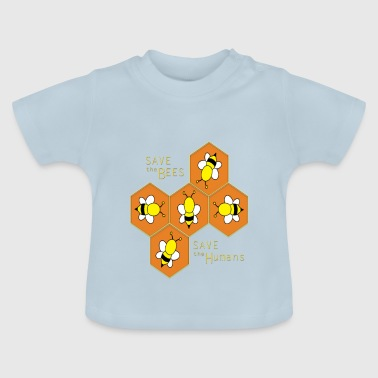 Save the bees, save the Humans - Baby T-Shirt