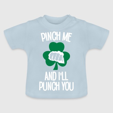 Pinch me and I'll punch you st patrick's day - Baby T-Shirt